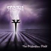 The Distortion Field von Trouble
