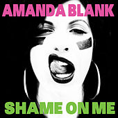 Shame On Me (Jacknife Lee Radio Edit) by Amanda Blank