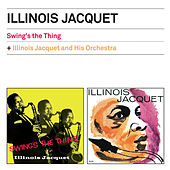 Swing's the Thing + Illinois Jacquet and His Orchestra (Bonus Track Version) by Illinois Jacquet