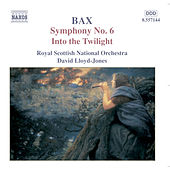 BAX: Symphony No. 6 / Into the Twilight by Royal Scottish National Orchestra