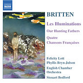 BRITTEN: Illuminations (Les) / Our Hunting Fathers / Chansons Francaises by Felicity Lott