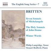 BRITTEN: Seven Sonnets of Michelangelo / Holy Sonnets of John Donne / Winter Words by Philip Langridge