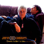 Trying to Get to You - Dance Single de Jason & deMarco