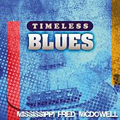 Timeless Blues: Mississippi Fred McDowell by Mississippi Fred McDowell