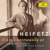 Jascha Heifetz - It Ain't Necessarily So (Legendary Classic And Jazz Studio Takes) by Jascha Heifetz