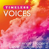 Timeless Voices: Kenny Rogers - Love Songs, Vol. 2 by Kenny Rogers