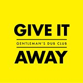 Give It Away by Gentleman's Dub Club