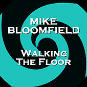 Walking the Floor by Mike Bloomfield