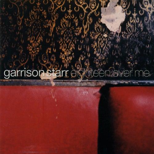 Eighteen Over Me by Garrison Starr