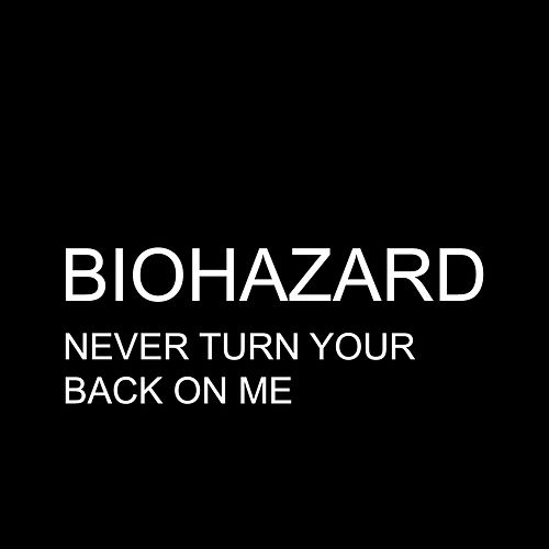 Never Turn Your Back On Me - Single by Biohazard