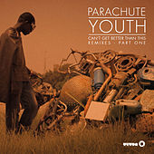 Cant Get Better Than This (Remixes - Part One) by Parachute Youth