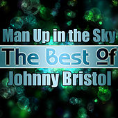 Man Up in the Sky - The Best of Johnny Bristol by Various Artists