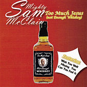 Too Much Jesus, Not Enough Whiskey by Mighty Sam McClain