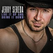 Live It Up and Drink It Down de Jerry Sereda
