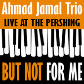 But Not for Me: Ahmad Jamal Trio Live at the Pershing de Ahmad Jamal
