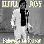 Believe What You Say von Little Tony
