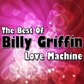 Love Machine - The Best Of Billy Griffin by Billy Griffin