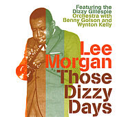 Those Dizzy Days (feat. The Dizzy Gillespie Orchestra with Benny Golson and Wynton Kelly) by Lee Morgan