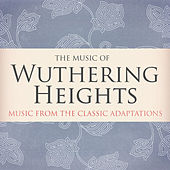 The Music of Wuthering Heights - Music from the Classic Adaptions by Various Artists