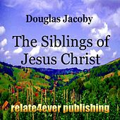 The Siblings of Jesus Christ (New Testament Character Study) by Douglas Jacoby