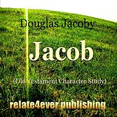 Jacob (Old Testament Character Study) by Douglas Jacoby