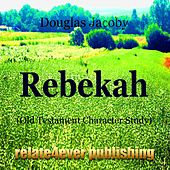 Rebekah (Old Testament Character Study) by Douglas Jacoby