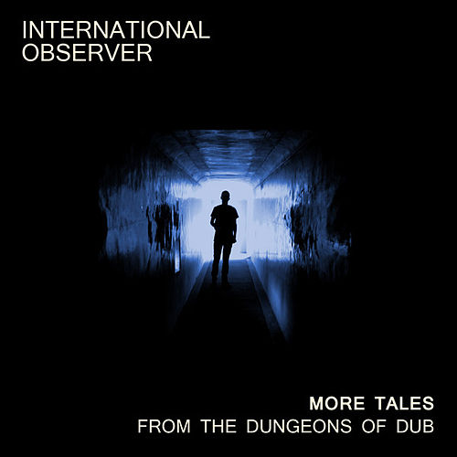 More Tales from the Dungeons of Dub by International Observer