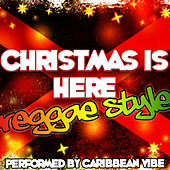 Christmas Is Here: Reggae Style by Caribbean Vibe
