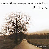 The All Time Greatest Country Artists-Burl Ives-Vol. 5 by Burl Ives
