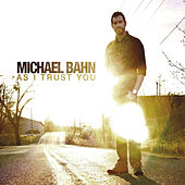 As I Trust You by Michael Bahn