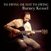 To Swing or Not to Swing (Remastered) by Barney Kessel