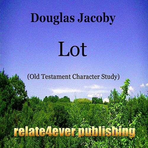 Lot (Old Testament Character Study) by Douglas Jacoby