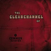 The Clear Channel EP de Common Rotation