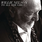 To All The Girls... by Willie Nelson