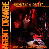 Greatest & Latest: This, That-N-The Other Thing von Agent Orange