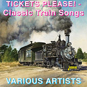 Tickets Please ! - Classic Train Songs by Various Artists