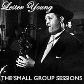 The Small Group Sessions, Vol. 2 by Lester Young