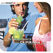 Pure Brazil II - Caipirinha (CD 1) by Various Artists