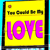 You Could Be My Love de Various Artists