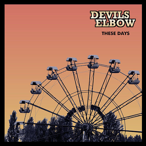 These Days by Devils Elbow