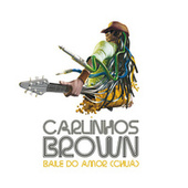 Baile do Amor (Chuá) - Single von Carlinhos Brown