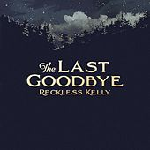The Last Goodbye - Single de Reckless Kelly