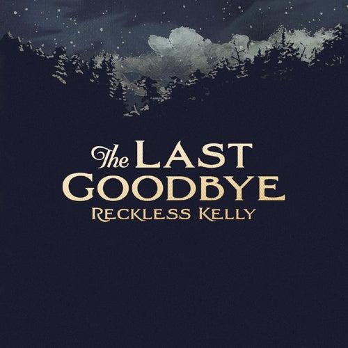 The Last Goodbye - Single de Reckless Kelly