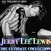 Jerry Lee Lewis - The Ultimate Collection (All the Great Hits) by Jerry Lee Lewis