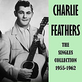 The Singles Collection 1955-1962 von Charlie Feathers