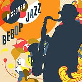 Discover Bebop Jazz by Various Artists