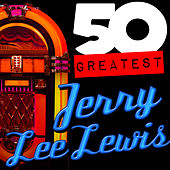 50 Greatest: Jerry Lee Lewis by Jerry Lee Lewis