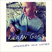 Underneath Your Clothes de Kieran Goss