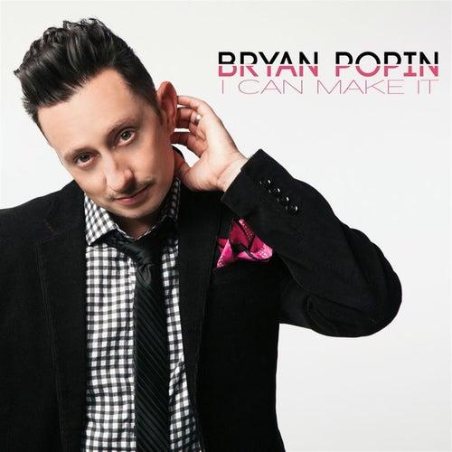 I Can Make It - Single by Bryan Popin