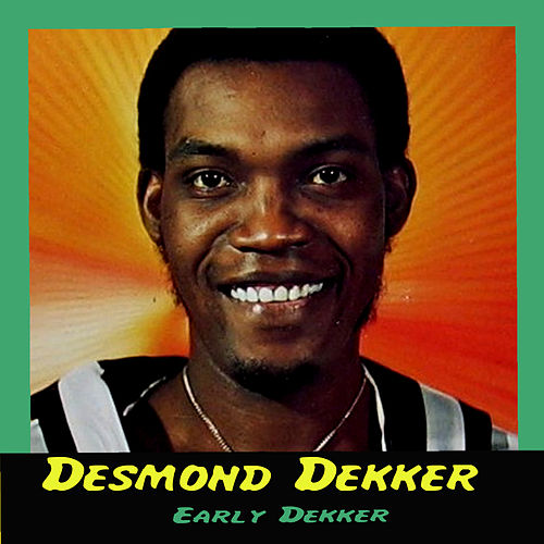 Early Dekker by Desmond Dekker